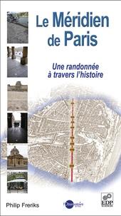Philip Freriks - Le méridien de Paris - Une randonnée à travers l'Histoire.