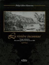 Philip Gilbert Hamerton - La rivière inconnue - Voyage-exploration d'un artiste graveur sur l'Arroux en 1866 suivi de Un voyage en canot.