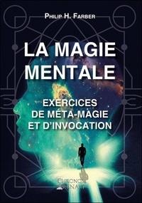 Philip H. Farber - La magie mentale - Excercies de méta-magie et d'invocation.
