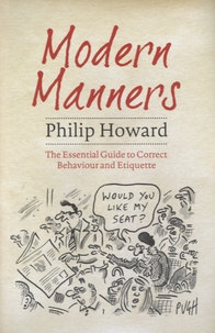 Philip-H Howard - Modern Manners - The Essential Guide to Correct Behaviour and Etiquette.