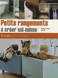 Philip Haxell et Kate Haxell - Petits rangements à créer soi-même - 23 projets pour tous les espaces.