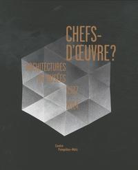 Philip Jodidio et Laurent Le Bon - Chefs-d'oeuvre ? - Architectures de musées 1937-2014.