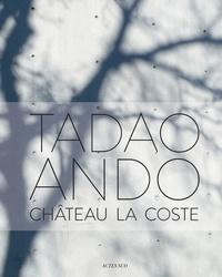 Philip Jodidio - Tadao Ando - Château La Coste.
