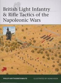 Philip John Haythornthwaite - British Light Infantry & Rifle Tactics of the Napoleonic Wars.