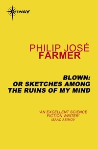Philip José Farmer - Blown: or Sketches Among the Ruins of My Mind.