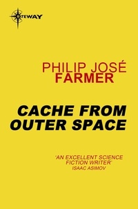 Philip José Farmer - Cache from Outer Space.