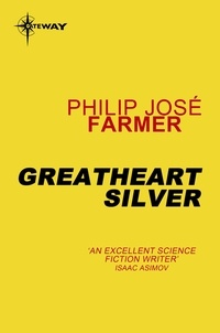 Philip José Farmer - Greatheart Silver.