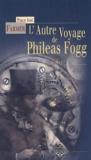 Philip José Farmer - L'autre voyage de Philéas Fogg - suivi de Un subterfuge submersible, ou une preuve éclatante.