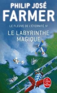 Philip José Farmer - Le Fleuve de l'Eternité Tome 4 : Le Labyrinthe magique.