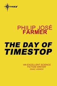 Philip José Farmer - The Day of Timestop.