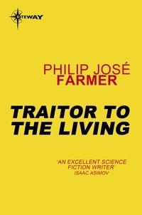 Philip José Farmer - Traitor to the Living.