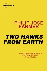 Philip José Farmer - Two Hawks from Earth.
