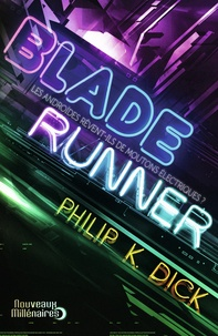 Philip K. Dick - Blade Runner - Les androïdes rêvent-ils de moutons électriques ?.