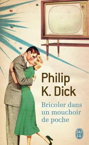 Philip K. Dick - Bricoler dans un mouchoir de poche.