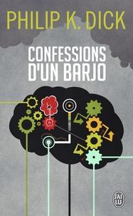 Philip K. Dick - Confessions d'un barjo.
