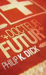 Philip K. Dick - Docteur futur.