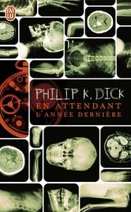 Philip K. Dick - En attendant l'année dernière.