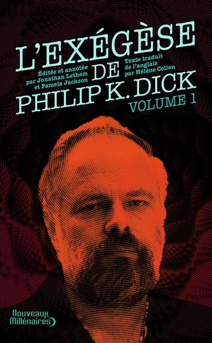 Philip K. Dick - L'Exégèse de Philip K. Dick - Tome 1.