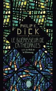 Philip K. Dick - Le guérisseur de cathédrales - Suivi de Nick et le Glimmung.