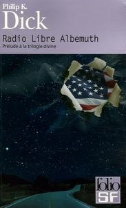 Philip K. Dick - Radio Libre Albemuth - Prélude à la trilogie divine.