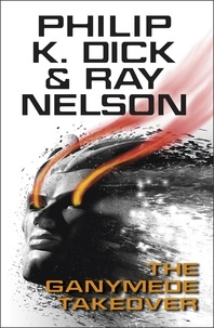 Philip K. Dick et Ray Nelson - The Ganymede Takeover.