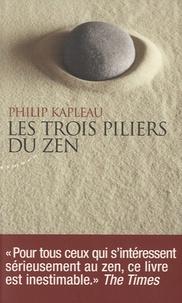 Les trois piliers du zen - Philip Kapleau |
