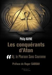 Philip Kayne - Les conquérants d'Aton - Tome 2, Ay le pharaon sans couronne.
