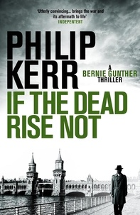 Philip Kerr - If the dead rise not.