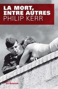 Philip Kerr - La mort, entre autres.