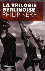 Philip Kerr - La trilogie berlinoise - L'été de cristal ; La pâle figure ; Un requiem allemand.