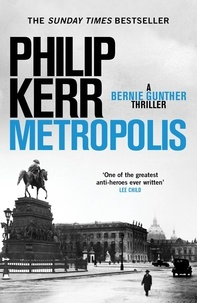 Philip Kerr - Metropolis - the global bestseller - an unputdownable historical thriller.
