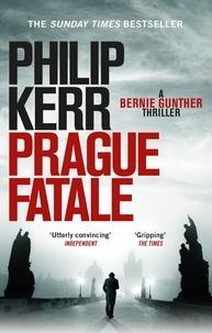 Philip Kerr - Prague Fatale - A Bernie Gunther Novel.