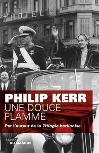 Philip Kerr - Une douce flamme.