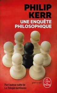 Philip Kerr - Une enquête philosophique.