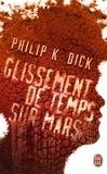 Philip Kindred Dick - Glissement de temps sur Mars.