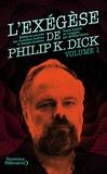 Philip Kindred Dick - L'Exégèse de Philip K. Dick - Tome 1.