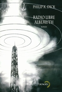 Philip Kindred Dick - Radio libre Albemuth.
