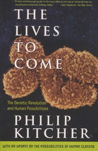 Philip Kitcher - The Lives to Come - The Genetic Revolution and Human Possibilities.