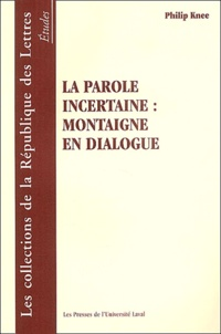Philip Knee - La parole incertaine : Montaigne en dialogue.