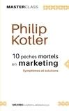 Philip Kotler - 10 péchés mortels en marketing - Symptômes et solutions (Master Class).