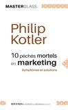 Philip Kotler - 10 péchés mortels en marketing - Symptômes et solutions.