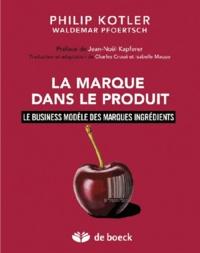 Philip Kotler et Waldemar Pfoertsch - La marque dans le produit - Comment créer de la valeur avec une marque-composant ? D'Intel Inside à Shimano, en passant par Teflon.