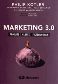 Philip Kotler - Marketing 3.0 - Produits, clients, facteur humain.