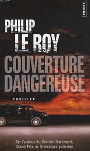Philip Le Roy - Couverture dangereuse.