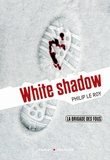 Philip Le Roy - La Brigade des fous Tome 3 : White shadow.