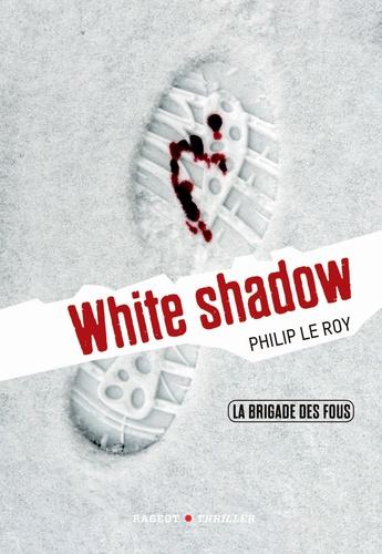 Philip Le Roy - La Brigade des fous Tome 3 : White shadow.