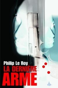 Philip Le Roy - La Dernière Arme.