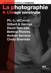 Philip-Lorca diCorcia et  Gilbert & George - La photographie - Tome 4, L'image construite.