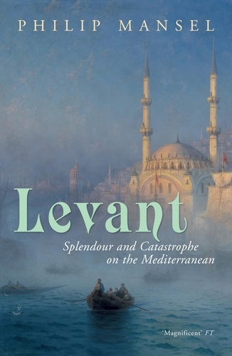 Levant. Splendour and Catastrophe on the Mediterranean