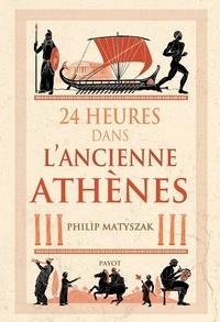 Philip Matyszak - 24 heures dans l'ancienne Athènes.